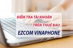 Làm thế nào để kiểm tra tài khoản thuê bao ezcom của vinaphone