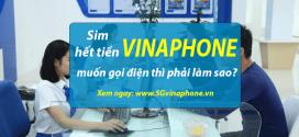 MẸO HAY: Sim Vinaphone hết tiền muốn gọi điện thì phải làm sao?
