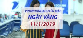 Vinaphone khuyến mãi ngày 11/1/2019 ưu đãi NGÀY VÀNG toàn quốc