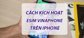 Hướng dẫn cài đặt eSim Vinaphone cho điện thoại iPhone XR, XS, XS MAX