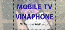 Đăng ký dịch vụ Mobile TV Vinaphone xem Tivi miễn phí 3G 4G tốc độ cao