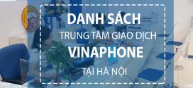 Danh sách các trung tâm giao dịch Vinaphone tại Hà Nội cập nhật mới nhất