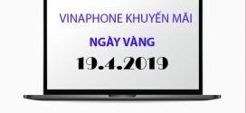 Khuyến mãi Vinaphone ngày 19/4/2019 ưu đãi CỰC KHỦNG cho TB trả trước