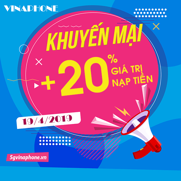 Ưu đãi 20% giá trị tiền nạp khi tham gia khuyến mãi Vinaphone ngày 19/4/2019