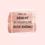 Hướng dẫn cách đăng ký 4G cho thuê bao sử dụng sim 3G Vinaphone