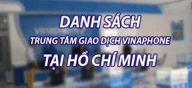 Danh sách các trung tâm giao dịch Vinaphone tại TP Hồ Chí Minh
