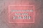 Khuyến mãi của Vinaphone ngày 21/6/2019 ưu đãi 20% tiền nạp ngày vàng