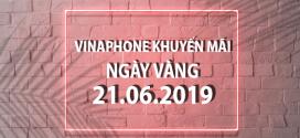 Vinaphone khuyến mãi ngày 21/6/2019 ưu đãi NGÀY VÀNG toàn quốc