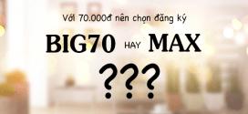 Với 70.000đ nên đăng ký gói cước BIG70 Vinaphone hay MAX Vinaphone?