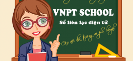 Dịch vụ sổ liên lạc điện tử VNPT School – Cầu nối giữa nhà trường và phụ huynh