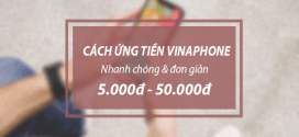 Cách ứng tiền Vinaphone nhanh từ 5k, 10k, 20k, 30k đến 50k đơn giản nhất