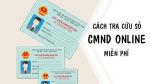 Hướng dẫn cách tra cứu số CMND Online