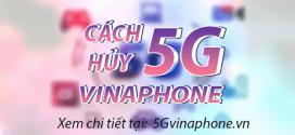 Cách hủy gói cước 5G Vinaphone, hủy gia hạn 5G Vinaphone qua tổng đài 888