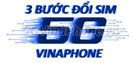 3 bước đổi sim 5G Vinaphone miễn phí đơn giản, cực kỳ nhanh chóng