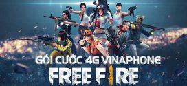 Đăng ký gói cước 4G Vinaphone chơi Free Fire không giới hạn data 4G