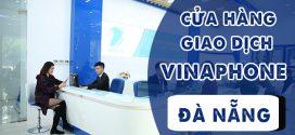 Danh sách các địa chỉ cửa hàng giao dịch Vinaphone tại Đà Nẵng