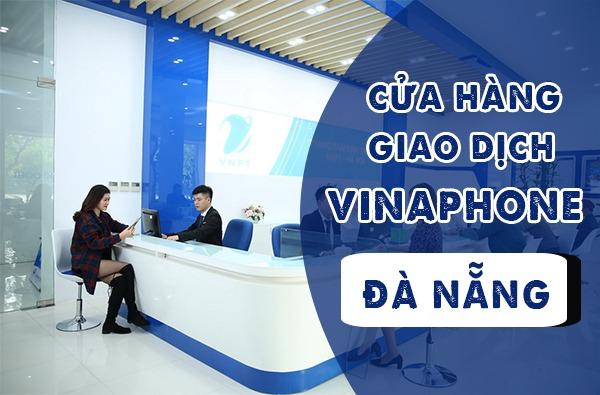 Địa chỉ cửa hàng giao dịch Vinaphone tại Đà Nẵng cập nhật mới nhất