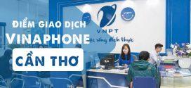 Địa chỉ trung tâm giao dịch Vinaphone tại Cần Thơ cập nhật mới nhất