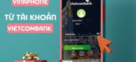 Cách nạp tiền Vinaphone qua Vietcombank đơn giản, chính xác nhất
