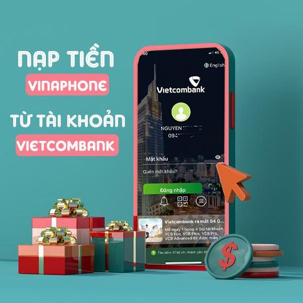 Hướng dẫn cách nạp tiền Vinaphone qua Vietcombank nhanh chóng nhất